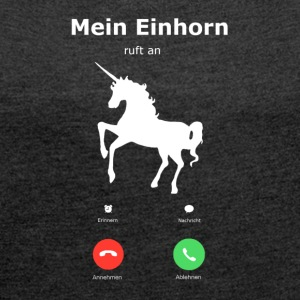 My Unicorn is calling - Women's T-shirt with rolled up sleeves