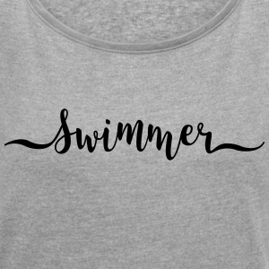 swimmer - Women's T-shirt with rolled up sleeves