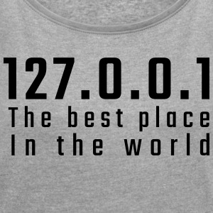 127.0.0.1 The best place in the world - Women's T-shirt with rolled up sleeves