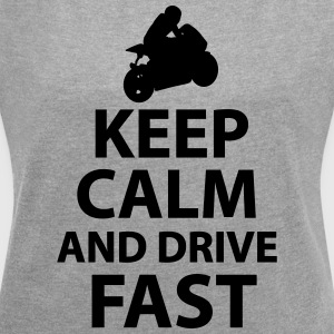 Keep Calm And Drive Fast - Women's T-shirt with rolled up sleeves