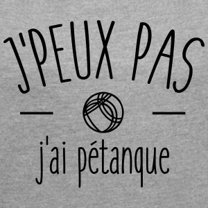 I can not I petanque - Women's T-shirt with rolled up sleeves