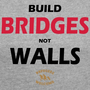 BUILD BRIDGES NOT WALLS - SIMPLE - Women's T-shirt with rolled up sleeves
