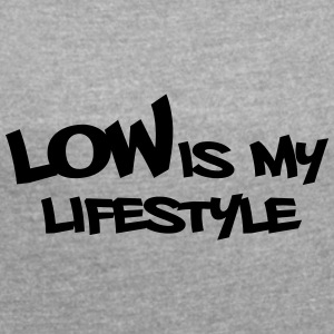#lowismylifestyle by GusiStyle - Women's T-shirt with rolled up sleeves