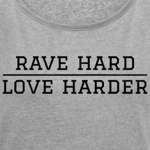 Rave hard - love harder festival - Women's T-shirt with rolled up sleeves