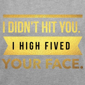 I didn't hit you.I high fived your face - Frauen T-Shirt mit gerollten Ärmeln