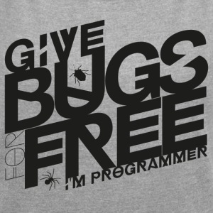 Give bugs for free, I'm programmer - Women's T-shirt with rolled up sleeves
