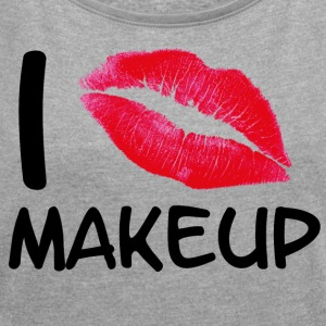 I love makeup - Women's T-shirt with rolled up sleeves
