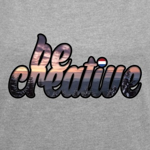 Be Creative T-shirt - Women's T-shirt with rolled up sleeves