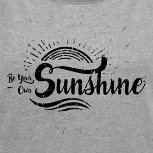 Be your own Sunshine - Women's T-shirt with rolled up sleeves