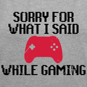 Sorry for what i said while gaming - Women's T-shirt with rolled up sleeves