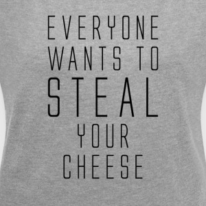 Everyone wants to steal your cheese - T-skjorte med rulleermer for kvinner