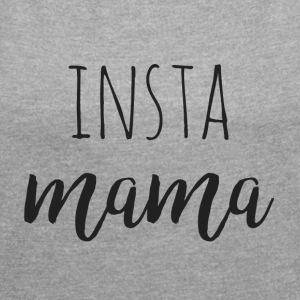 Insta Mama - Women's T-shirt with rolled up sleeves