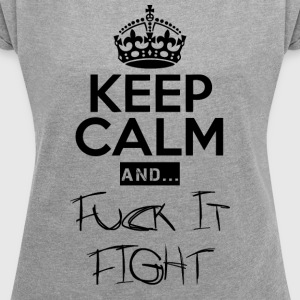 Keep Calm and ... fuck Fight - Dame T-shirt med rulleærmer