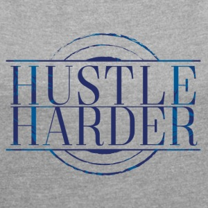 Hustle-Harder - Dame T-shirt med rulleærmer