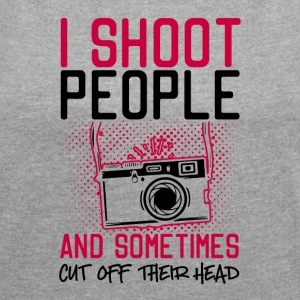 I Shoot People And Sometimes Cut Off Their Head - Women's T-shirt with rolled up sleeves