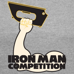 Iron Man Competition - Iron Man Competition - Women's T-shirt with rolled up sleeves