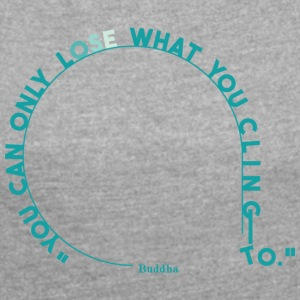 you can only lose what you cling to. (light blue) - Women's T-shirt with rolled up sleeves