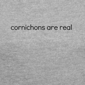 002 cornichons are real - Women's T-shirt with rolled up sleeves