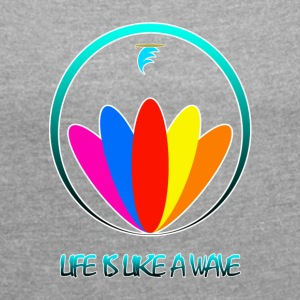 Life is like a wave - Women's T-shirt with rolled up sleeves