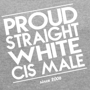 Proud straight white cis male - Frauen T-Shirt mit gerollten Ärmeln