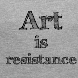 Art is Resistance 2 - Women's T-shirt with rolled up sleeves
