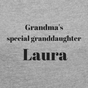 Grandma s special granddaughter Laura - Women's T-shirt with rolled up sleeves