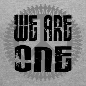 ++ WE ARE ONE ++ (WE ARE ONE) - Women's T-shirt with rolled up sleeves