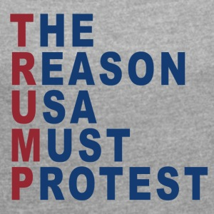 THE REASON USA MUST PROTEST - Women's T-shirt with rolled up sleeves