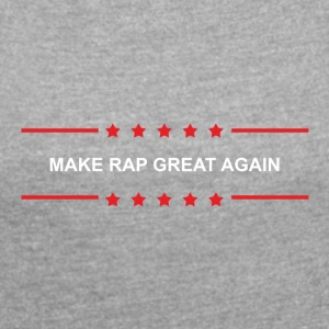 Make Rap Great Again - Women's T-shirt with rolled up sleeves