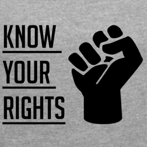 Know Your Rights - Women's T-shirt with rolled up sleeves