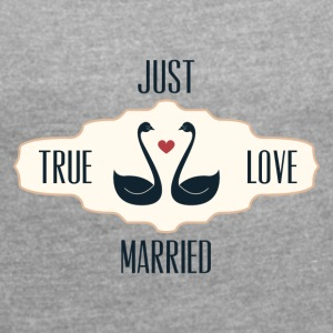 Just Married True Love - Women's T-shirt with rolled up sleeves