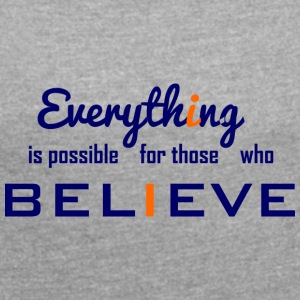 Everything is possible - Women's T-shirt with rolled up sleeves