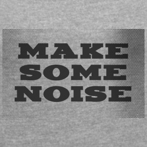 Make some noise - Women's T-shirt with rolled up sleeves