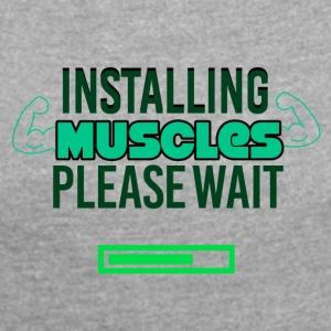 Installing Muscles - Women's T-shirt with rolled up sleeves