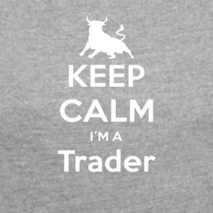 Keep Calm I'm a Trader (Bull) - Women's T-shirt with rolled up sleeves