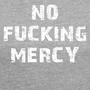 NO MERCY - Women's T-shirt with rolled up sleeves