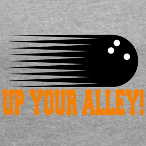 Funny Bowling UP YOUR ALLEY! - Women's T-shirt with rolled up sleeves