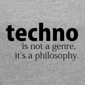 techno is not a genre - Frauen T-Shirt mit gerollten Ärmeln