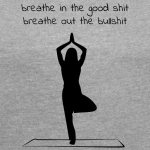 Yoga - Breathe in - Breathe out - Women's T-shirt with rolled up sleeves