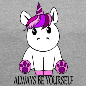 Einhorn Always be yourself - Frauen T-Shirt mit gerollten Ärmeln