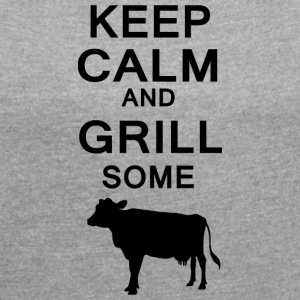 keep calm and grill some cows - Women's T-shirt with rolled up sleeves