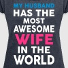My Husband Has The Most Awesome Wife In The World - Women's T-shirt with rolled up sleeves