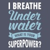 I Breathe Underwater - What Is Your Superpower? - Camiseta con manga enrollada mujer