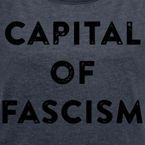 capital of fascism - Women's T-shirt with rolled up sleeves