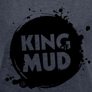King of Mud - Women's T-shirt with rolled up sleeves