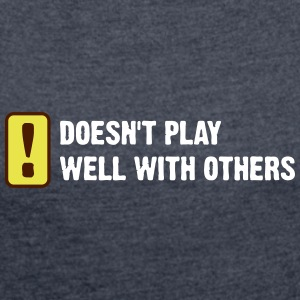 Does Not Play Well With Others! - Women's T-shirt with rolled up sleeves