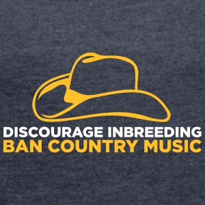 Ban Country Music! - Women's T-shirt with rolled up sleeves