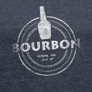 Bourbon Made Me Do It T-Shirt - Women's T-shirt with rolled up sleeves