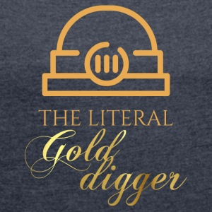 Mining: The literal Gold Digger - Women's T-shirt with rolled up sleeves