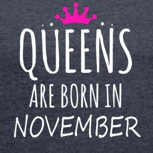 Queens are born in November - Women's T-shirt with rolled up sleeves
